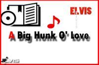 A Big Hunk O' Love