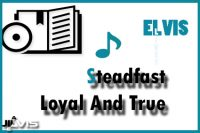 Steadfast, Loyal And True